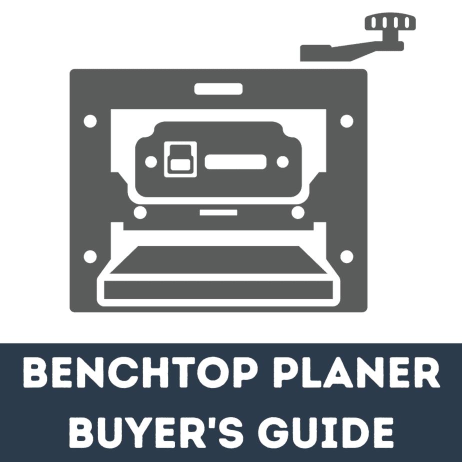 Best Benchtop Planer Guide