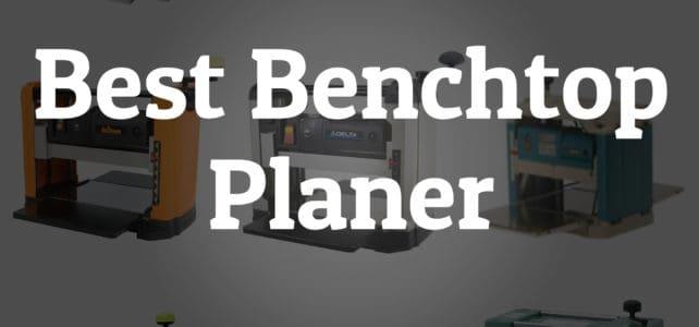Best Benchtop Planer