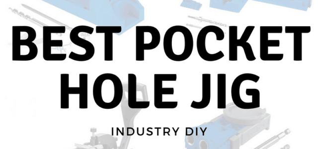 Best Pocket Hole Jig – 2018 Comparison Guide