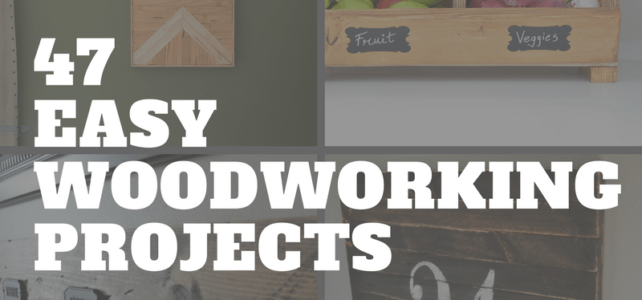 47 Easy Woodworking Projects