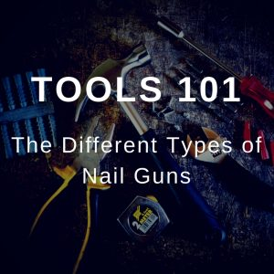 The Different Types of Nail Guns