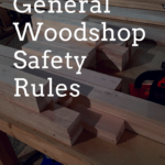 General Woodshop Safety Rules