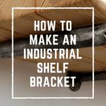 How to Make an Industrial Shelf Bracket