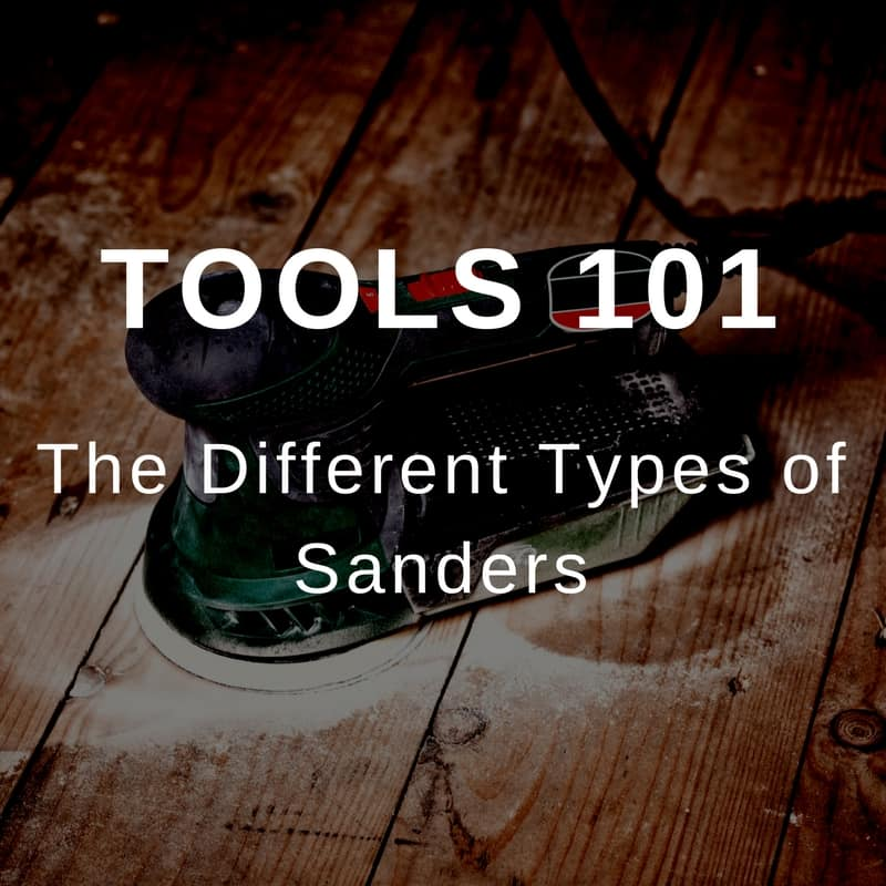 Tools 101 - The Different Types of Sanders