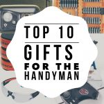Top 10 Gifts for the Handyman Dad